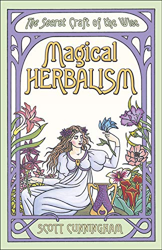 Magical Herbalism: The Secret Craft of the Wise