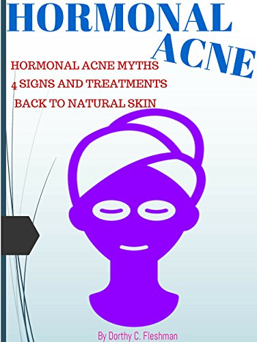 HORMONAL ACNE: Hormonal Acne Myths, 4 Signs And Treatments To Hormonal Acne Forever, Back To Natural Beautiful Skin (English Edition)