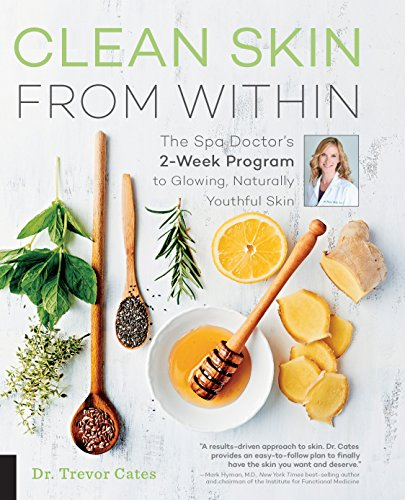 Clean Skin from Within: The Spa Doctor's Two-Week Program to Glowing, Naturally Youthful Skin (English Edition)