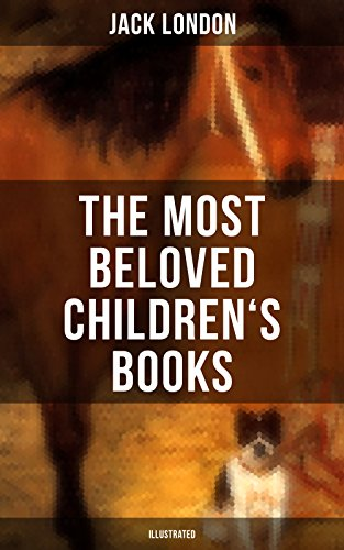 The Most Beloved Children's Books by Jack London (Illustrated): Children's Book Classics, Including The Call of the Wild, White Fang, Jerry of the Islands… (English Edition)